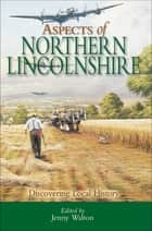 Aspects of Northern Lincolnshire - Discovering Local History ebook by Jenny Walton