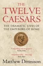 The Twelve Caesars ebook by Matthew Dennison