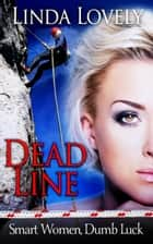 Dead Line - Smart Women, Dumb Luck, #1 ebook by Linda Lovely