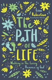 The Path of Life - Walking in the Loving Presence of God ebook by Lysa TerKeurst, Lisa N. Robertson