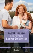 The Marine's Secret Daughter ebook by Carrie Nichols