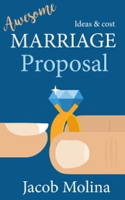 Awesome Marriage Proposal Ideas and Cost ebook by Jacob Molina