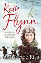 A Mistletoe Kiss - World War 2 Saga ebook by Katie Flynn
