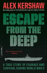 Escape from the Deep - A True Story of Courage and Survival During World War II ebook by Alex Kershaw