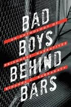 Bad Boys Behind Bars - An Anthology of Prisoners' Narratives ebook by Binanda C. Barkakaty