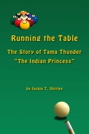 "Running The Table, the Story of Tama Thunder ""The Indian Princess"" ebook by Jackie Shirley"