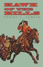 Hawk of the Hills ebook by Robert E. Howard