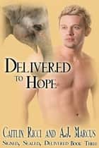 Delivered to Hope ebook by Caitlin Ricci, A.J. Marcus