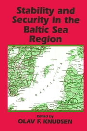 Stability and Security in the Baltic Sea Region - Russian, Nordic and European Aspects ebook by Olav Fagelund Knudsen