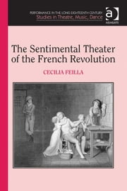The Sentimental Theater of the French Revolution ebook by Dr Cecilia Feilla,Professor Kathryn Lowerre,Dr Jane Milling