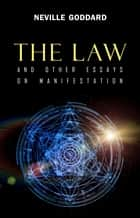 The Law: And Other Essays on Manifestation ebook by Neville Goddard