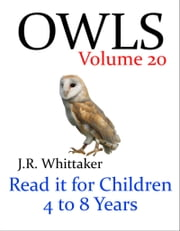 Owls (Read it book for Children 4 to 8 years) ebook by J. R. Whittaker