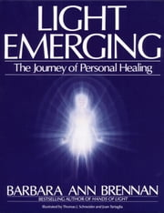 Light Emerging - The Journey of Personal Healing ebook by Barbara Brennan