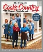 The Complete Cook's Country TV Show Cookbook Season 12 - Every Recipe and Every Review from all Twelve Seasons ebook by America's Test Kitchen