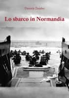 Lo sbarco in Normandia eBook by Daniele Zumbo