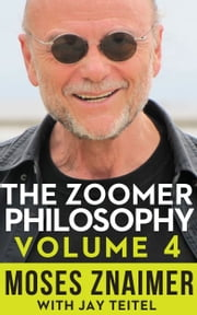 The Zoomer Philosophy - Volume 4 ebook by Moses Znaimer,Jay Teitel