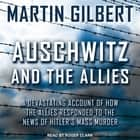 Auschwitz and The Allies - A Devastating Account of How the Allies Responded to the News of Hitler's Mass Murder audiobook by Martin Gilbert