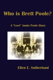 "Who is Brett Poole? - A ""Lost"" Jamie Poole Diary ebook by Ellen E. Sutherland"