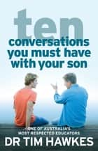 Ten Conversations You Must Have With Your Son ebook by Dr. Tim Hawkes