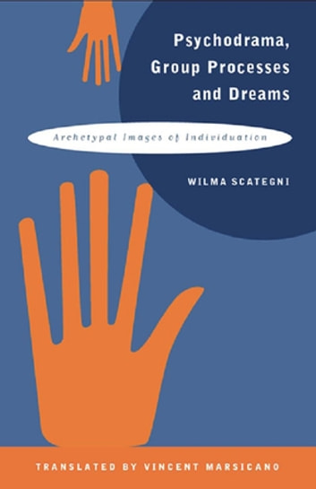 Psychodrama, Group Processes and Dreams - Archetypal Images of Individuation ebook by Wilma Scategni