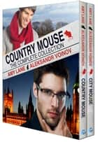 Country Mouse: The Complete Collection ebook by Amy Lane, Aleksandr Voinov