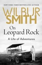 On Leopard Rock - An Adventure in Books ebook by Wilbur Smith