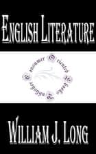 English Literature - Its History and Its Significance for the Life of the English-Speaking World ebook by William J. Long