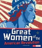 Great Women of the American Revolution ebook by Brianna Jennifer Hall