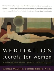 Meditation Secrets for Women ebook by Camille Maurine,Lorin Roche