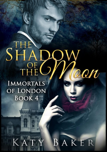 The Shadow of the Moon - Immortals of London, #4 ebook by Katy Baker