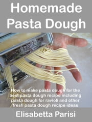 Homemade Pasta Dough ebook by Elisabetta Parisi