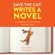 Save the Cat! Writes a Novel - The Last Book On Novel Writing You'll Ever Need audiobook by Jessica Brody