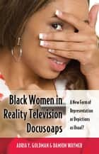 Black Women in Reality Television Docusoaps - A New Form of Representation or Depictions as Usual? ebook by Damion Waymer, Adria Y. Goldman