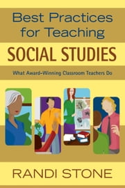 Best Practices for Teaching Social Studies - What Award-Winning Classroom Teachers Do ebook by Randi Stone