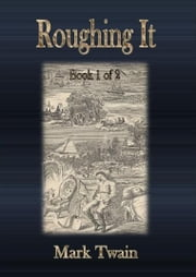 Roughing It: Book 1 of 2 ebook by Mark Twain