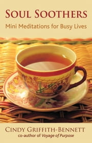 Soul Soothers - Mini Meditations for Busy Lives ebook by Cindy Griffith-Bennett