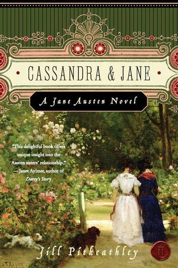 Cassandra and Jane - A Jane Austen Novel ebook by Jill Pitkeathley