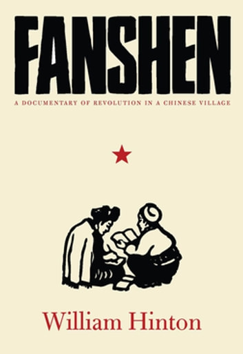 Fanshen - A Documentary of Revolution in a Chinese Village ebook by William Hinton,Fred Magdoff