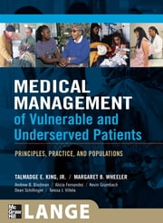 Medical Management of Vulnerable & Underserved Patients: Principles, Practice, Population ebook by King Jr.,Margaret Wheeler,Alicia Fernandez,Dean Schillinger,Andy Bindman,Kevin Grumbach,Teresa Villela
