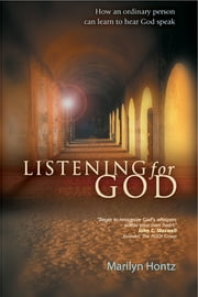 Listening for God - How an ordinary person can learn to hear God speak ebook by Marilyn Hontz