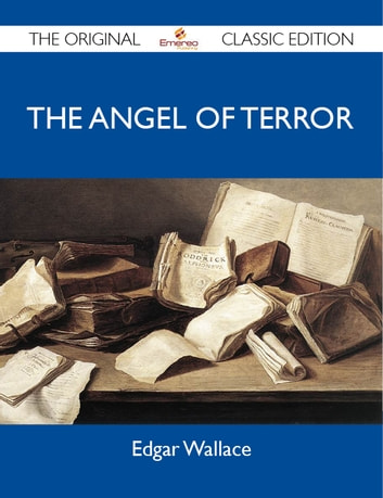 The Angel Of Terror - The Original Classic Edition ebook by Wallace Edgar