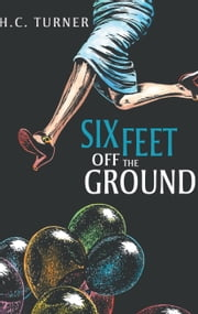 Six Feet Off The Ground ebook by HC Turner