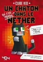 Un chaton (qui s'est perdu) dans le Nether - Tome 1 eBook by CUBE KID