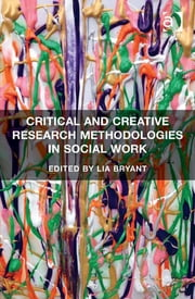 Critical and Creative Research Methodologies in Social Work ebook by Assoc Prof Lia Bryant