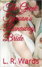 The Greek Tycoon's Runaway Bride ebook by L. R. Wards