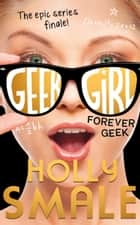 Forever Geek (Geek Girl, Book 6) ebook by Holly Smale