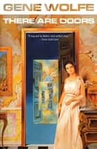 There Are Doors ebook by Gene Wolfe