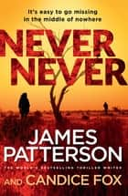 Never Never - (Harriet Blue 1) ebook by James Patterson, Candice Fox