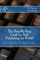 The Step-by-Step Guide to Self-Publishing for Profit!: Start Your Own Home-Based Publishing Company and Publish Your Non-Fiction Book with CreateSpace and Amazon ebook by Christine Pinheiro,Nick Russell