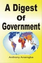 A Digest of Government ebook by Anthony Anamgba